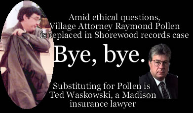 Village Attorney Pollen and firm Crivello, Carlson & Mentkowski are replaced in records destruction lawsuit by Ted Waskowski